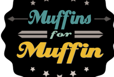 Muffins for Muffin….